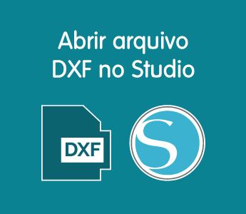 Abrir arquivo DXF no Studio